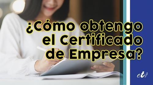 Qué es el certificado de empresa y cómo se obtiene por internet